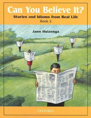 Can You Believe It? Stories and Idioms from Real Life