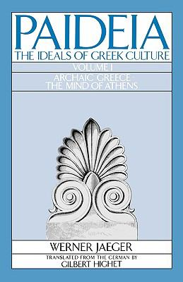 Paideia The Ideals of Greek Culture  Archaic Greece and the Mind of Athens