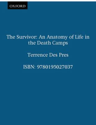 Survivor An Anatomy of Life in the Death Camps