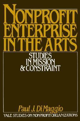Nonprofit Enterprise in the Arts Studies in Mission and Constraint