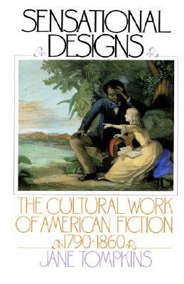 Sensational Designs The Cultural Work of American Fiction, 1790-1860