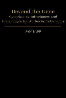 Beyond the Gene Cytoplasmic Inheritance and the Struggle for Authority in Genetics