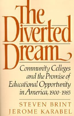 Diverted Dream Community Colleges and the Promise of Educational Opportunity in America, 1900-1985