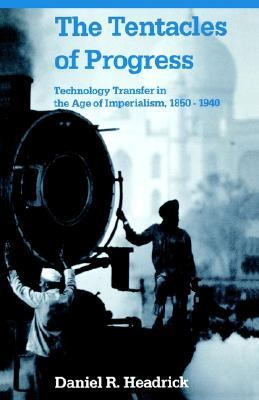 Tentacles of Progress Technology Transfer in the Age of Imperialism, 1850-1940