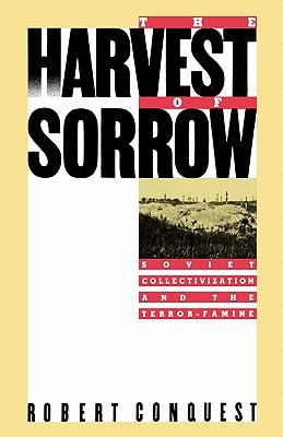 Harvest of Sorrow Soviet Collectivization and the Terror-Famine