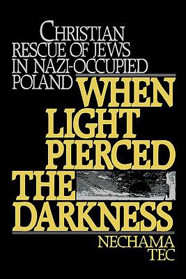 When Light Pierced the Darkness Christian Rescue of Jews in Nazi-Occupied Poland
