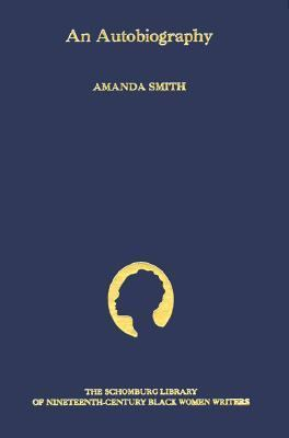 Autobiography The Story of the Lord's Dealings With Mrs Amanda Smith the Colored Evangelist