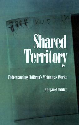Shared Territory Understanding Children's Writing As Works