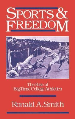 Sports and Freedom The Rise of Big-Time College Athletics