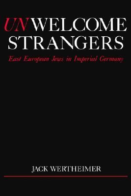 Unwelcome Strangers East European Jews in Imperial Germany