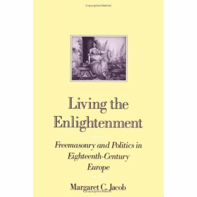Living the Enlightenment Freemasonry and Politics in 18Th-Century Europe