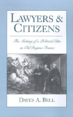 Lawyers and Citizens The Making of a Political Elite in Old Regime France