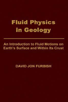 Fluid Physics in Geology An Introduction to Fluid Motions on Earth's Surface and Within Its Crust