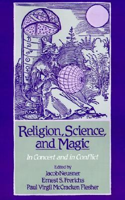 Religion, Science, and Magic In Concert and in Conflict
