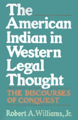 American Indian in Western Legal Thought The Discourses of Conquest