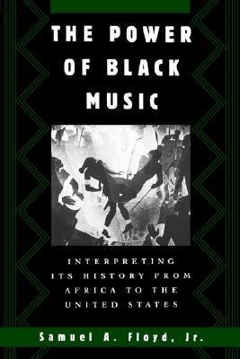 Power of Black Music Interpreting Its History from Africa to the United States