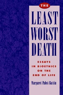 Least Worst Death Essays in Bioethics on the End of Life