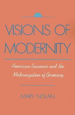 Visions of Modernity American Business and the Modernization of Germany