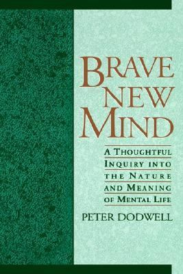 Brave New Mind A Thoughtful Inquiry into the Nature and Meaning of Mental Life