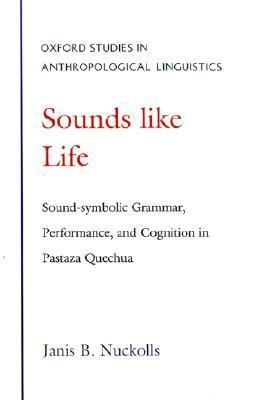 Sounds Like Life Sound-Symbolic Grammar, Performance, and Cognition in Pastaza Quechua