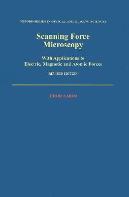 Scanning Force Microscopy With Applications to Electric, Magnetic and Atomic Forces