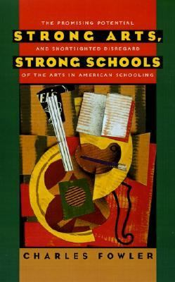 Strong Arts, Strong Schools The Promising Potential and Shortsighted Disregard of the Arts in American Schooling