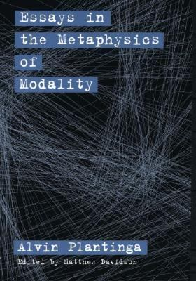 Essays in the Metaphysics of Modality