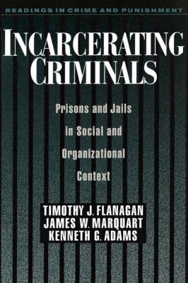 Incarcerating Criminals Prisons and Jails in Social and Organizational Context