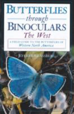 Butterflies Through Binoculars The West  A Field Guide to the Butterflies of Western North America