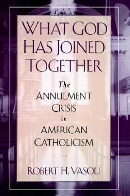 What God Has Joined Together The Annulment Crisis in American Catholicism