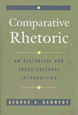 Comparative Rhetoric An Historical and Cross-Cultural Introduction