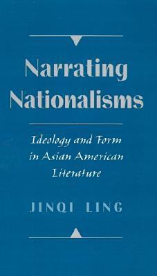 Narrating Nationalisms Ideology and Form in Asian American Literature