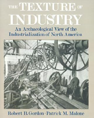 Texture of Industry An Archaeological View of the Industrialization of North America