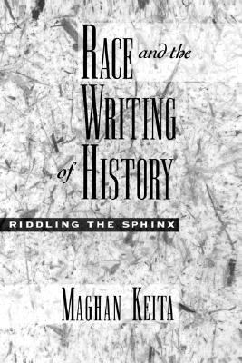 Race and the Writing of History Riddling the Sphinx