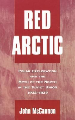 Red Arctic Polar Exploration and the Myth of the North in the Soviet Union, 1932-1939