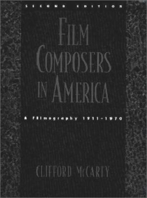 Film Composers in America A Filmography, 1911-1970