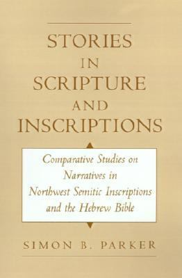 Stories in Scripture and Inscriptions Comparative Studies on Narratives in Northwest Semitic Inscriptions and the Hebrew Bible