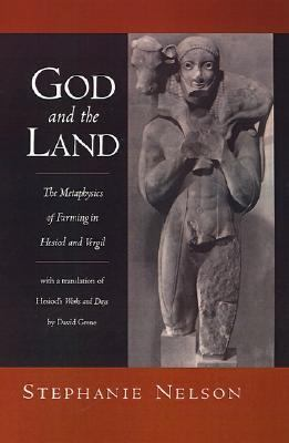 God and the Land The Metaphysics of Farming in Hesiod and Vergil With a Translation of Hesiod's Works and Days by David Grene