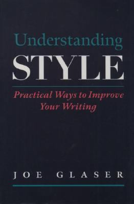 Understanding Style Practical Ways to Improve Your Writing