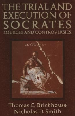 Trial and Execution of Socrates Sources and Controversies