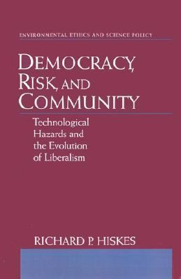 Democracy, Risk, and Community Technological Hazards and the Evolution of Liberalism