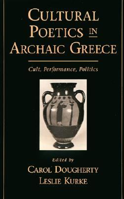Cultural Poetics in Archaic Greece Cult, Performance, Politics