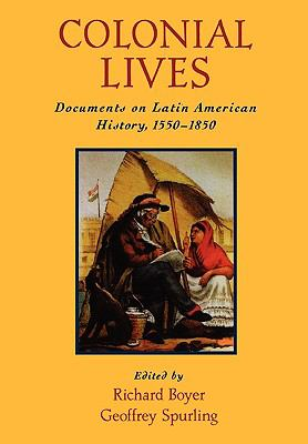 Colonial Lives Documents on Latin American History, 1550-1850