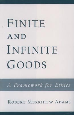 Finite and Infinite Goods A Framework for Ethics