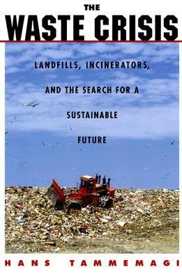 Waste Crisis Landfills, Incinerators, and the Search for a Sustainable Future