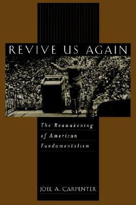 Revive Us Again The Reawakening of American Fundamentalism