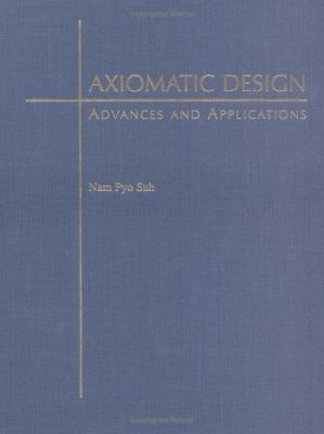Axiomatic Design: Advances and Applications (The Oxford Series on Advanced Manufacturing)