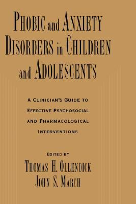 Phobic and Anxiety Disorders in Children and Adolescents A Clinician's Guide to Effective Psychosocial and Pharmacological Interventions