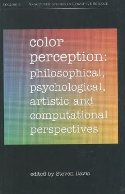 Color Perception: Philosophical, Psychological, Artistic, and Computational Perspectives (Vancouver Studies in Cognitive Science, Volume 9)