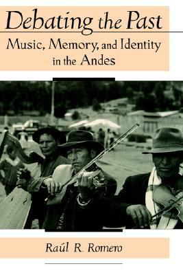 Debating the Past Music, Memory, and Identity in the Andes